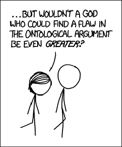 ... But wouldn't a God who could find a flaw in the ontological argument be even greater?